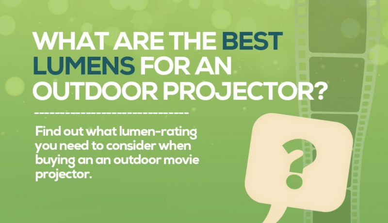 How Many Lumens Do I Need For An Outdoor Projector